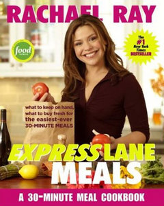 Rachael Ray Express Lane Meals: What to Keep on Hand, What to Buy Fresh for the Easiest-Ever 30-Minute Meals free download