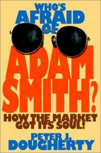 Who's Afraid of Adam Smith? How the Market Got Its Soul By Peter J. Dougherty free download