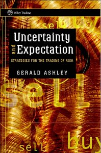 Uncertainty and Expectation: Strategies for the Trading of Risk (Wiley Trading) By Gerald Ashley free download