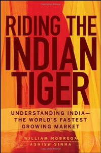 Riding the Indian Tiger: Understanding India -- the World's Fastest Growing Market By William Nobrega, Ashish Sinha free download
