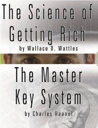 The Science of Getting Rich by Wallace D. Wattles AND The Master Key System by Charles Haanel free download