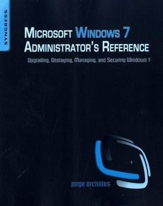 Microsoft Windows 7 Administrator's Reference: Upgrading, Deploying, Managing, and Securing Windows 7 free download