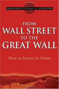 From Wall Street to the Great Wall: How to Invest in China By Jonathan Worrall, Peter O'Shea free download