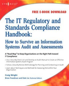 The IT Regulatory and Standards Compliance Handbook: How to Survive Information Systems Audit and Assessments updated free download