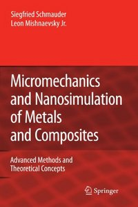Micromechanics and Nanosimulation of Metals and Composites: Advanced Methods and Theoretical Concepts free download