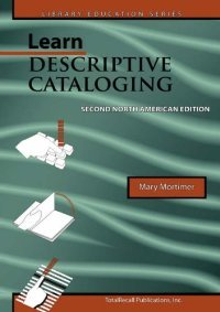Learn Descriptive Cataloging - Second North American Edition (Library Education Series) free download