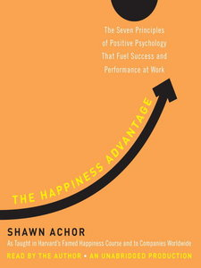 The Happiness Advantage: The Seven Principles of Positive Psychology That Fuel Success and Performance at Work - Shawn Achor free download