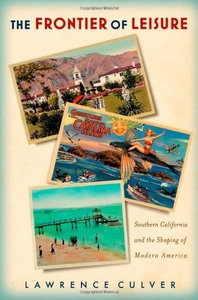 The Frontier of Leisure: Southern California and the Shaping of Modern America free download