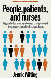 Jennie Wilting - People, Patients, and Nurses: A Guide for Nurses Toward Improved Interpersonal Relationships free download
