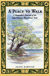Aleta Karstad - A Place to Walk: A Naturalist's Journal of the Lake Ontario Waterfront Trail free download