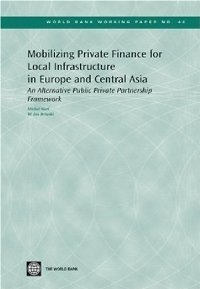 Mobilizing Private Finance for Local Infrastructure in Europe and Central Asia: An Alternative... free download