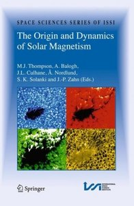 The Origin and Dynamics of Solar Magnetism (Space Sciences Series of ISSI) free download