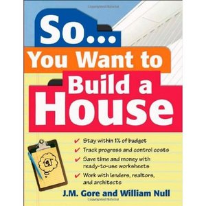 So... You Want To Build a House: A Complete Workbook for Building Your Own Home free download