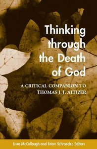 Thinking Through the Death of God: A Critical Companion to Thomas J.J. Altizer free download