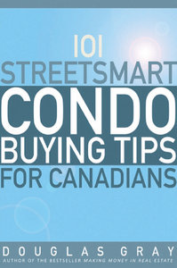 Douglas A. Gray - 101 Streetsmart Condo Buying Tips for Canadians free download