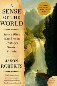 A Sense of the World: How a Blind Man Became History's Greatest Traveler free download