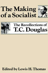 Lewis H. Thomas - The Making of a Socialist: The Recollections of T.C. Douglas free download