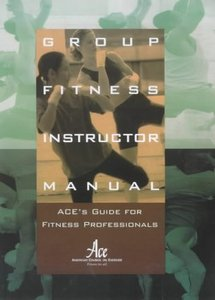 Group Fitness Instructor Manual : ACE's Resource for Fitness Professionals free download