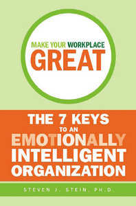 Steven J. Stein - Make Your Workplace Great: The 7 Keys to an Emotionally Intelligent Organization free download