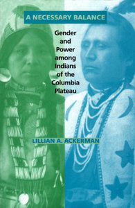 Lillian A. Ackerman - A Necessary Balance: Gender and Power Among Indians of the Columbia Plateau free download