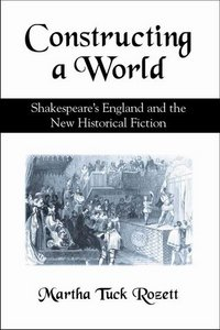 Constructing a World: Shakespeare's England and the New Historical Fiction free download
