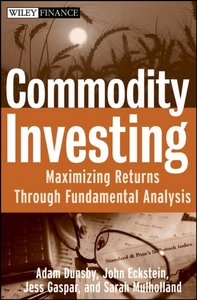 Commodity Investing: Maximizing Returns Through Fundamental Analysis free download