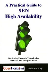 Practical Guide to XEN High Availability: Configuring Enterprise Virtualization on SUSE Linux Enterprise Server free download