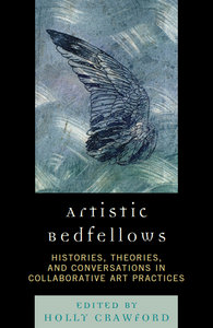 Holly Crawford - Artistic Bedfellows: Histories, Theories and Conversations in Collaborative Art Practices free download