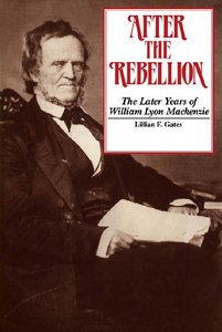 Lilian F. Gates - After the Rebellion: The later years of William Lyon Mackenzie free download