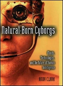 Natural-Born Cyborgs: Minds, Technologies, and the Future of Human Intelligence free download