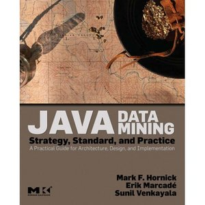 Java Data Mining: Strategy, Standard, and Practice: A Practical Guide for architecture, design, and implementation free download