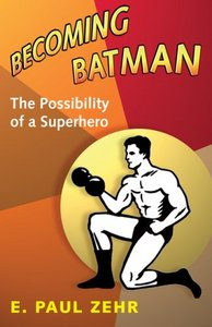 Becoming Batman: The Possibility of a Superhero free download