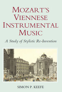 Simon P. Keefe - Mozart's Viennese Instrumental Music: A Study of Stylistic Re-Invention free download