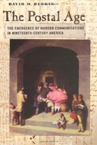 The Postal Age: The Emergence of Modern Communications in Nineteenth-Century America free download