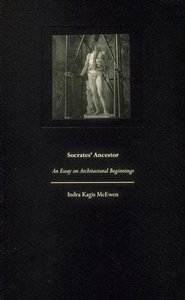 Indra McEwen - Socrates' Ancestor: An Essay on Architectural Beginnings free download