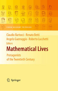 Mathematical Lives: Protagonists of the Twentieth Century From Hilbert to Wiles free download