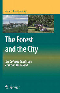 Cecil C. Konijnendijk - The Forest and the City: The Cultural Landscape of Urban Woodland free download