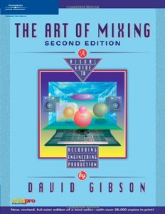 The Art of Mixing: A Visual Guide to Recording, Engineering, and Production free download