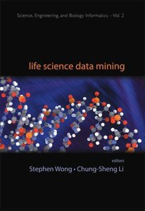 LIFE SCIENCE DATA MINING (Science, Engineering, and Biology Informatics) (Science, Engineering, and Biology Informatics) free download