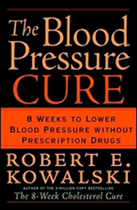 The Blood Pressure Cure: 8 Weeks to Lower Blood Pressure without Prescription Drugs free download