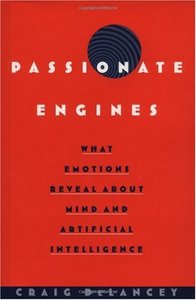 Passionate Engines: What Emotions Reveal about the Mind and Artificial Intelligence free download