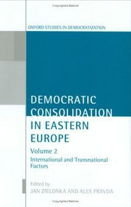 Democratic Consolidation in Eastern Europe: Volume 2: International and Transnational Factors ( Studies in Democratization) free download