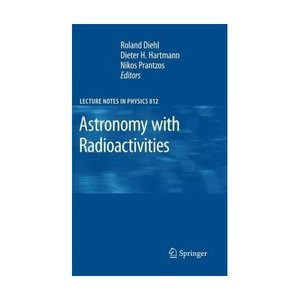 Astronomy with Radioactivities (Lecture Notes in Physics) free download
