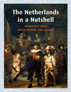 Frits van Oostrom - The Netherlands in a Nutshell: Highlights from Dutch History and Culture free download