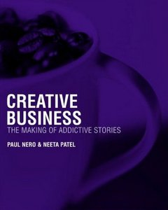 Creative Business: The Making of Addictive Stories By Paul Nero, Neeta Patel free download