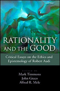 Rationality and the Good: Critical Essays on the Ethics and Epistemology of Robert Audi free download