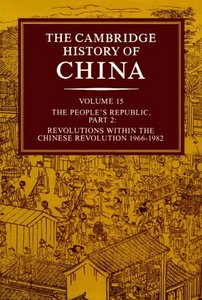 The Cambridge History of China (Vol. 15): The People's Republic, Part 2: Revolutions within the Chinese Revolution, 1966-1982 free download