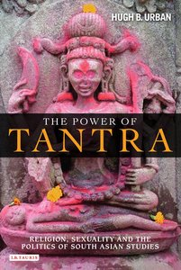 The Power of Tantra: Religion, Sexuality and the Politics of South Asian Studies free download