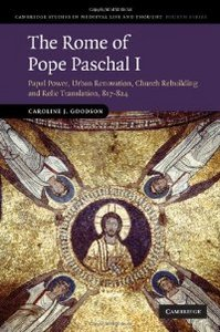 The Rome of Pope Paschal I: Papal Power, Urban Renovation, Church Rebuilding and Relic Translation, 817-824 free download