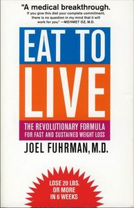 Eat to Live: The Revolutionary Formula for Fast and Sustained Weight Loss free download